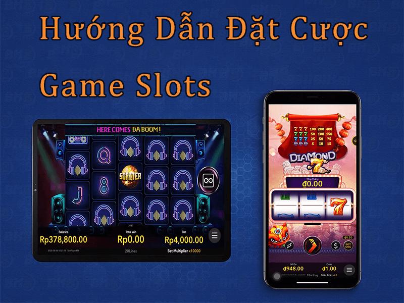 Đặt Cược Slots (Game Nổ Hũ) | Hướng Dẫn Cách Tham Gia