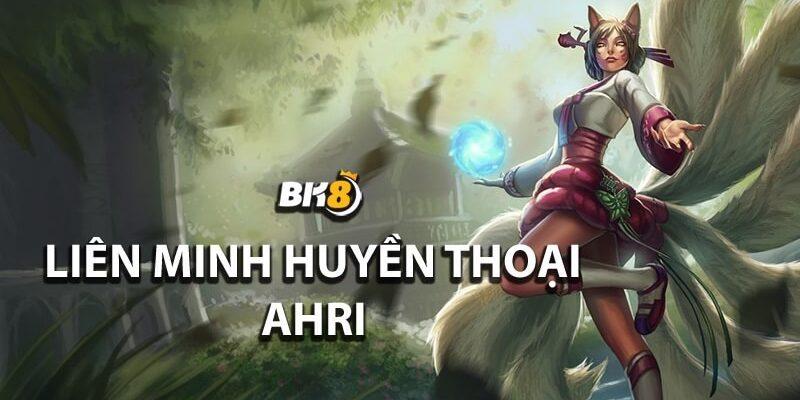 Giới thiệu về Liên minh huyền thoại Ahri