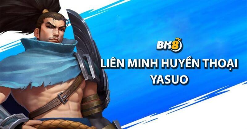 Liên minh huyền thoại Yasuo là ai? Tạo hình và kỹ năng chi tiết